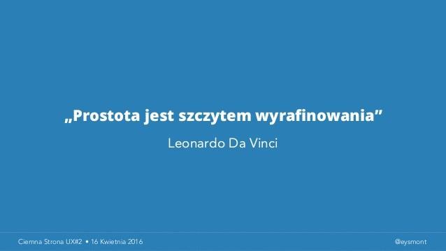 Prostota jest szczytem wyrafinowania ~ Leonardo Da Vinci