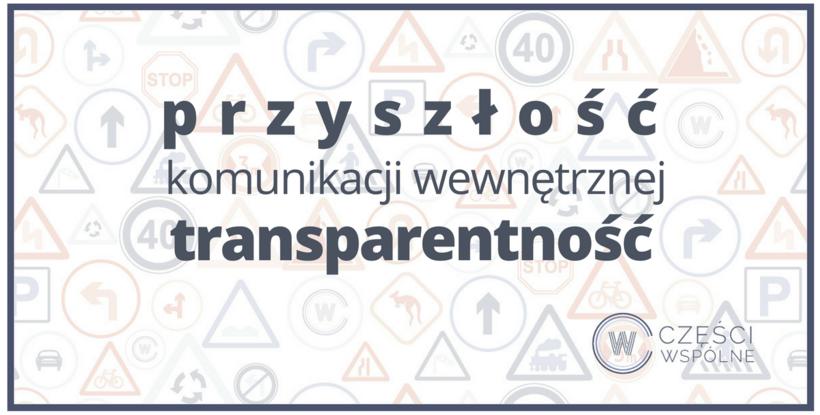 Przyszłość komunikacji wewnętrznej - transparentność